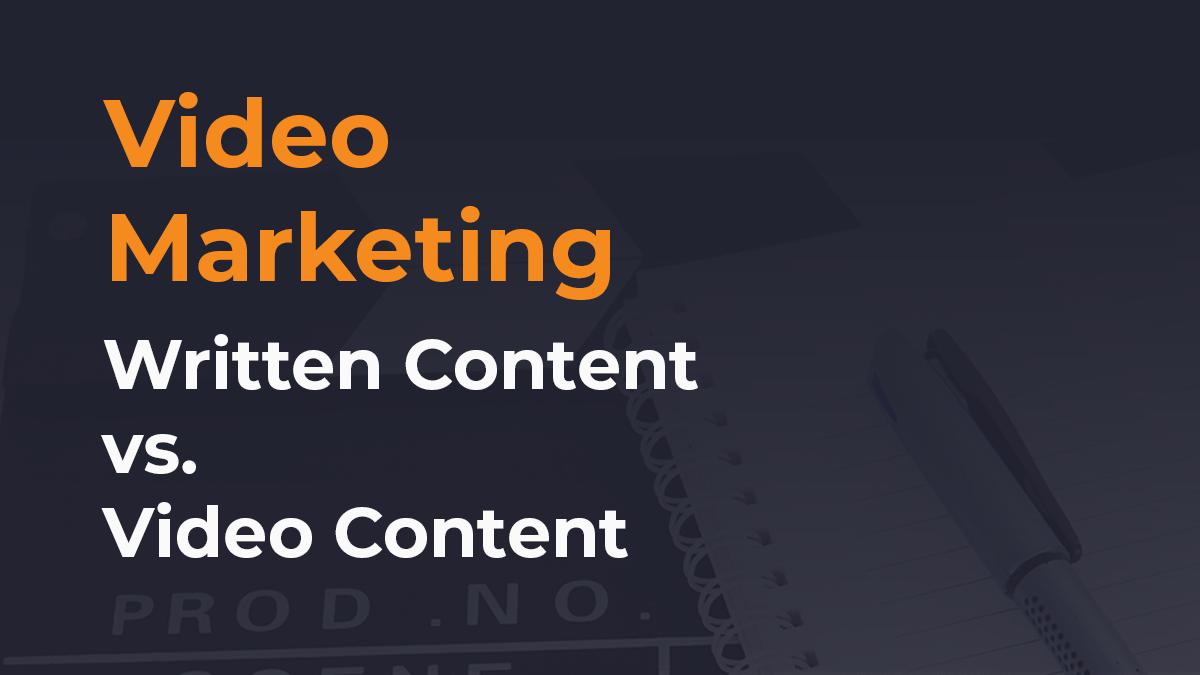 Video Marketing: Written Content vs. Video Content