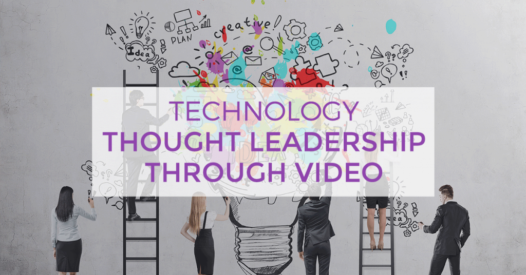 Technology Thought Leadership Through Video