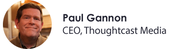 Paul Gannon, CEO, Thoughtcast Media
